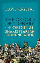 The Oxford Dictionary of Original Shakespearean Pronunciation$