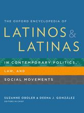 The Oxford Encyclopedia of Latinos and Latinas in Contemporary Politics, Law, and Social Movements$