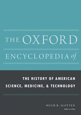 The Oxford Encyclopedia of the History of American Science, Medicine, and Technology$
